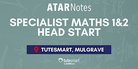 VCE Specialist Maths Units 1&2 Head Start Lecture - Mulgrave tickets