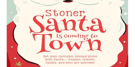 Stoner Santa is Coming to Town! tickets
