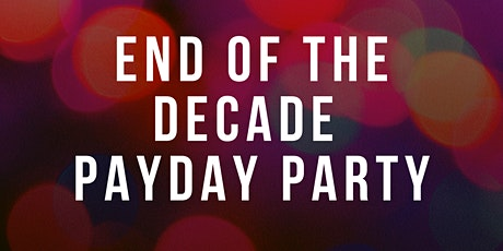 End of the Decade Payday Party tickets
