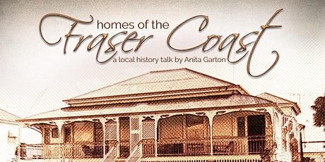 Local History Talk - Homes of the Fraser Coast presented Anita Garton - All ages tickets