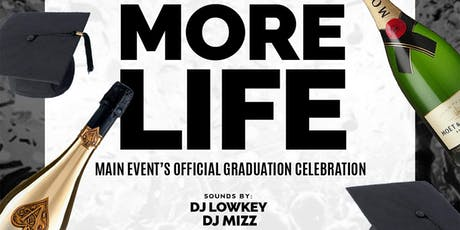 More Life: Main Event's Official Graduation Weekend Finale  tickets
