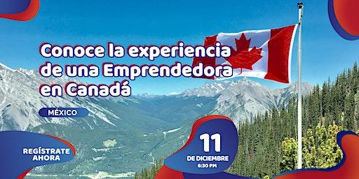 Conoce la experiencia de una Emprendedora en Canadá