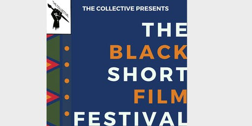 The Collective Presents: The Black Short Film  Festival