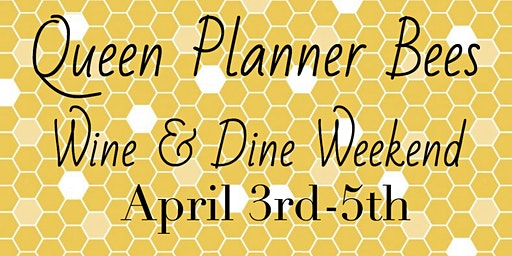Queen Planner Bees Wine and Dine Weekend