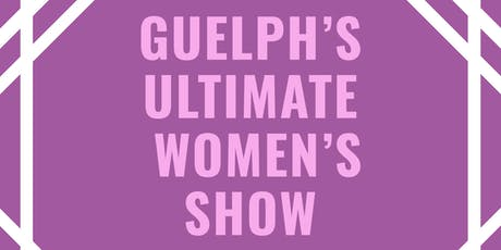 Guelph's Ultimate Women's Show tickets