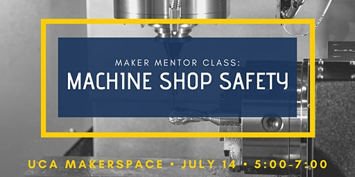 Maker Mentor Class: Machine Shop Safety
