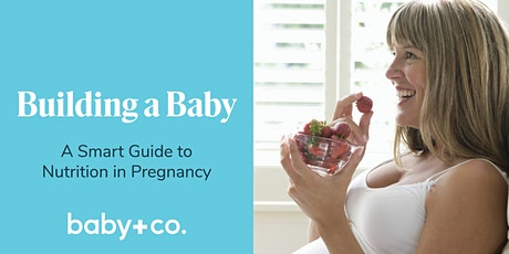 Building a Baby: Smart Pregnancy Nutrition Virtual Class tickets