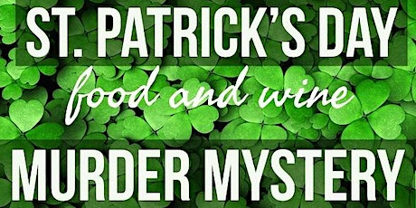 """The St. Patrick's Day Mystery""  4-course Food and wine pairing event  tickets"