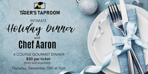 Private 4 Course Holiday Dinner with Chef Aaron