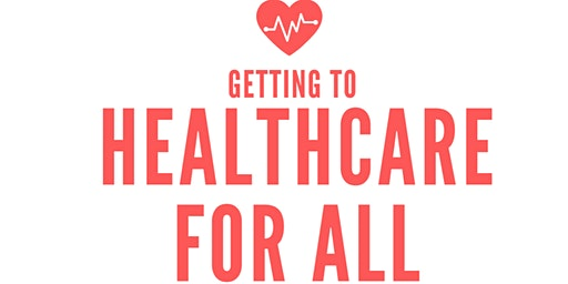Getting to Health Care for All!  An Open Discussion with Local Health Professionals & Community Experts