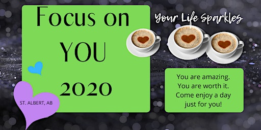 Your Life Sparkles Ladies Day. Focus on YOU. St. Albert 2020