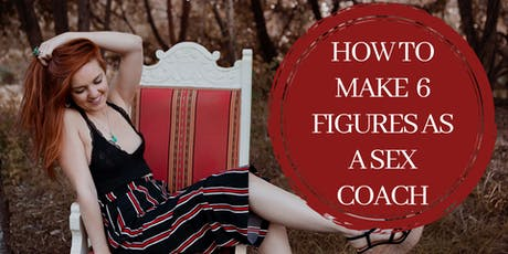 How to make 6 figures as a Sex  Coach - Free online webinar tickets