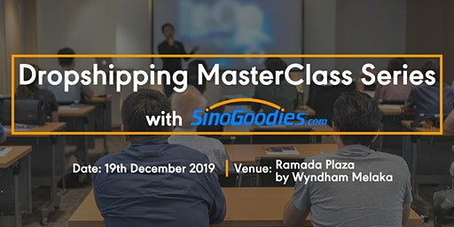 Dropshipping MasterClass Series with SinoGoodies.com (Melaka)
