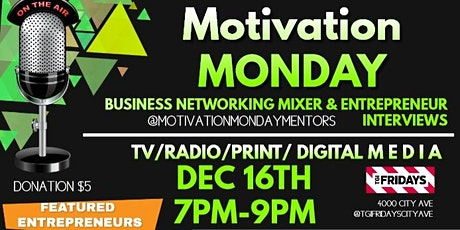 #MotivationMonday Business Networking Mixer & Interviews with Elite Entrepreneurs | TV/Radio/Print tickets