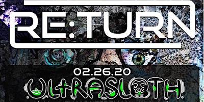 RE:Turn feat Ultrasloth (kLL sMTH x Duffrey x bioLuMigen) w/ Special Guests