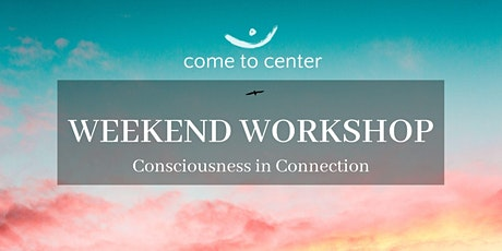 Consciousness in Community: Come to Center AUGUST Workshop tickets