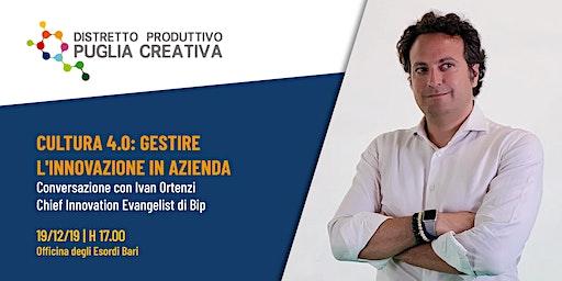 Cultura 4.0: Gestire l' Innovazione in Azienda - 19/12/19 h. 17 - Bari