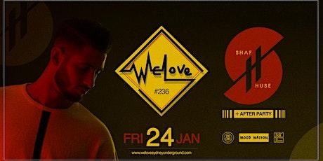 WeLove #236 // SHAF HUSE tickets