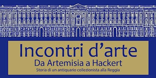 Incontri d'arte | Da Artemisia a Hackert