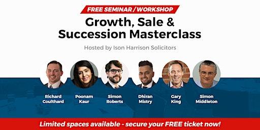 Growth, Sale & Succession Masterclass - Free Seminar / Workshop