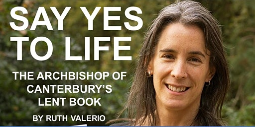 Supper Talk.  Saying Yes to Life - The Archbishop of Canterbury's Lent Book 2020 by Ruth Valerio