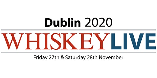 Whiskey Live Dublin 2020 — Friday Session 6.00-9.30pm