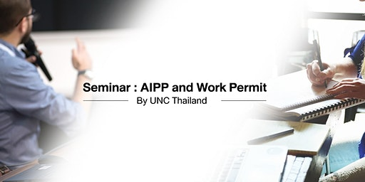 Seminar : AIPP and Work Permit by UNC Thailand