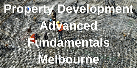 Property Development Advanced Fundamentals Melbourne - 3 Day Workshop tickets