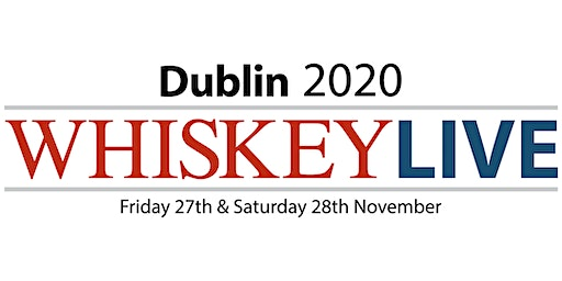 Whiskey Live Dublin 2020 — Saturday Evening Session 5.30-9.00pm