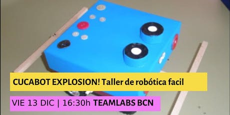Workshop/ CUCABOT EXPLOSION! Taller de robótica fácil entradas