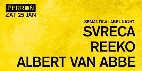 Semantica Label Night: Svreca, Reeko, Albert van Abbe tickets