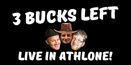 3 Bucks Left: Live in Athlone! tickets