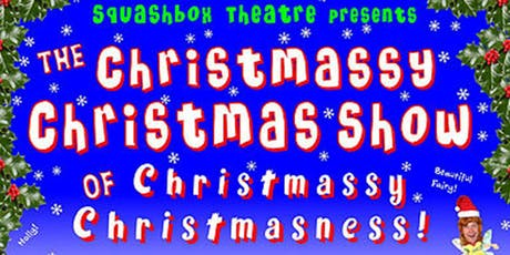 The Christmassy Christmas Show of Christmassy Christmasness! tickets