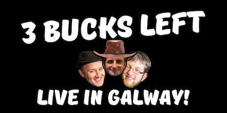 3 Bucks Left: Live in Galway!  tickets