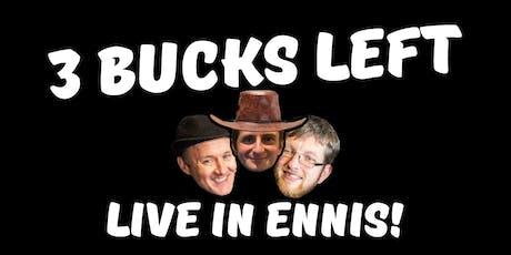 3 Bucks Left: Live in Ennis! tickets