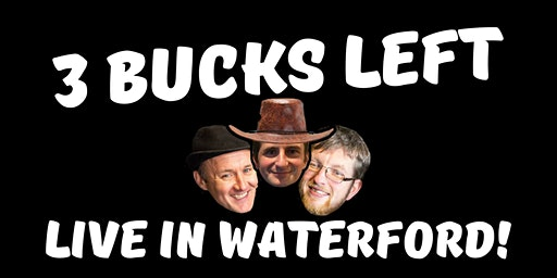 3 Bucks Left: Live in Waterford!