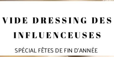 LE VIDE DRESSING DES INFLUENCEUSES SPECIAL FETES DE FIN D'ANNEE