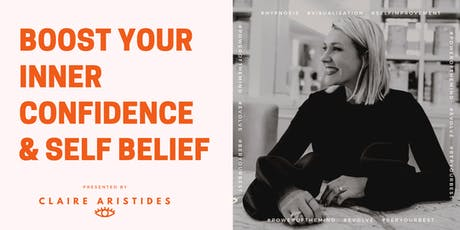 Boost your Inner Confidence  & Self-Belief Workshop with Claire Aristides tickets