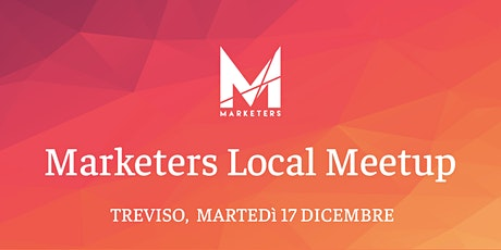 Marketers Meetup Treviso | 17.12.19 biglietti