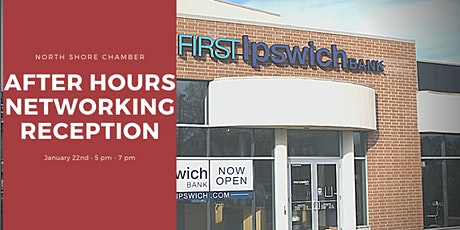 Wednesday, Jan. 22nd After Hours Networking Reception First Ipswich Bank Danvers tickets