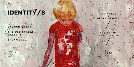 Identity/s - The art of dissociation - Launch Night tickets