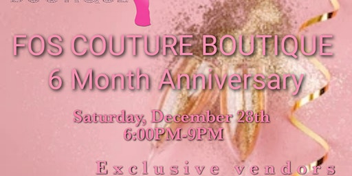 FOS COUTURE BOUTIQUE 6MONTH ANNIVERSARY