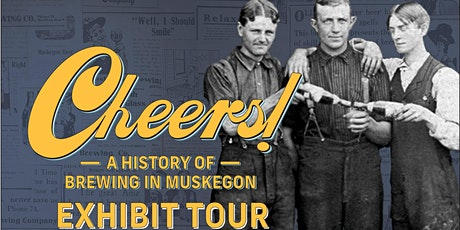 Cheers! A History of Brewing in Muskegon Exhibit Tour tickets