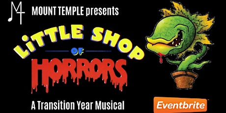 Mount Temple Transition Year Musical - Little Shop of Horrors tickets