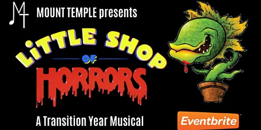Mount Temple Transition Year Musical - Little Shop of Horrors