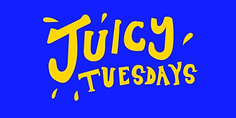JUICY TUESDAYS tickets