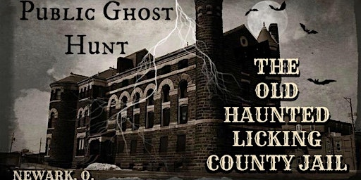PUBLIC GHOST HUNT at the LICKING COUNTY HISTORIC JAIL - July 25, 2020