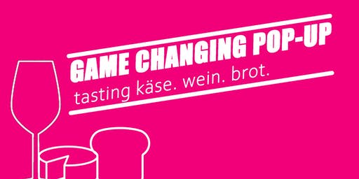 Game Changing Pop-Up: tasting käse. wein. brot