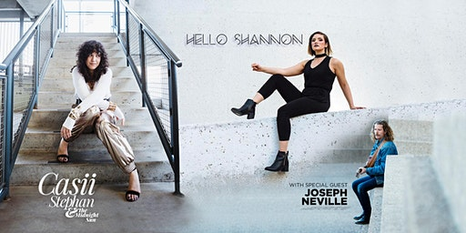 Hello Shannon, Casii Stephan & Midnight Sun w/ special guest Joseph Neville
