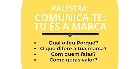 Palestra Comunica-te: tu és a marca! bilhetes